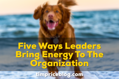 Five Ways Leaders Bring Energy To The Organization