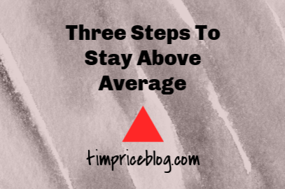 Three Steps To Stay Above Average