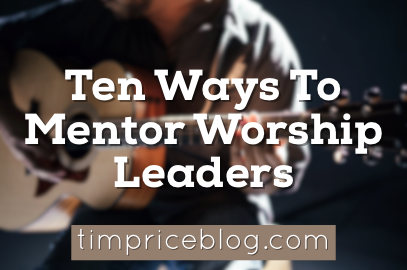 Ten Ways To Mentor Worship Leaders