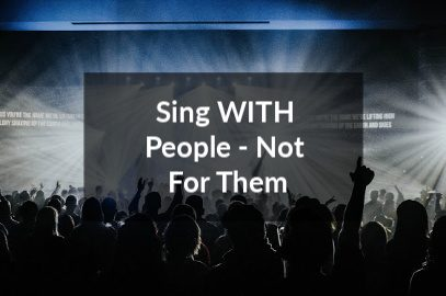 Sing With People – Not For Them