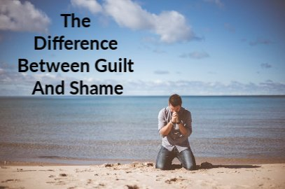 The Difference Between Guilt And Shame