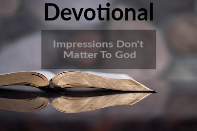 Impressions Don't Matter To God