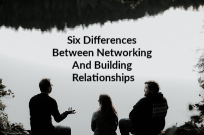 Six Differences Between Networking And Building Relationships