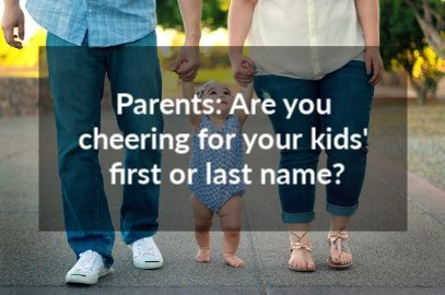 Parents: Are you cheering for your kids' first or last name?