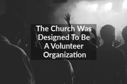 The Church Was Designed To Be A Volunteer Organization
