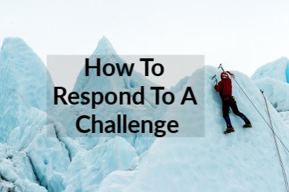 How To Respond To A Challenge