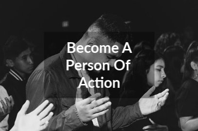 Become A Person Of Action