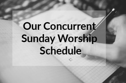Our Concurrent Sunday Worship Schedule