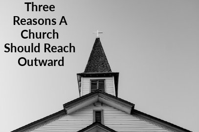 Three Reasons A Church Should Reach Outward