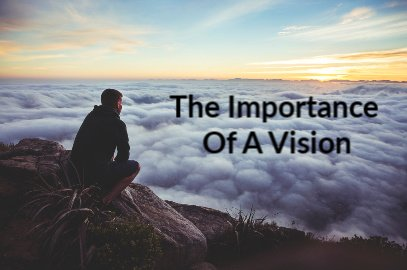 The Importance Of A Vision