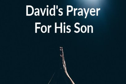 David's Prayer For His Son