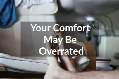 Your Comfort May Be Overrated