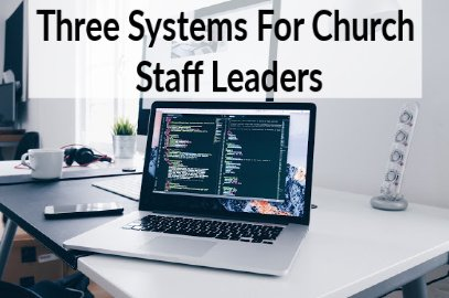 Three Systems For Church Staff Leaders