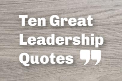 Ten Great Leadership Quotes