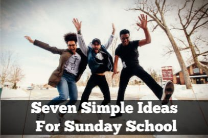 Seven Simple Ideas For Sunday School