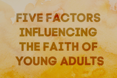 Five Factors Influencing The Faith Of Young Adults