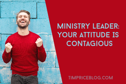 Ministry Leader: Your Attitude Is Contagious