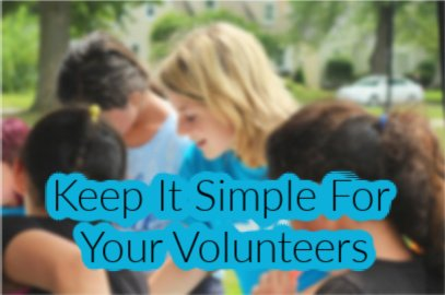 Keep It Simple For Your Volunteers