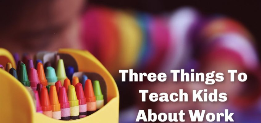 Three Things To Teach Children About Work