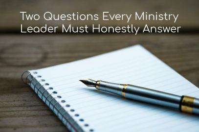 Two Questions Every Ministry Leader Must Honestly Answer