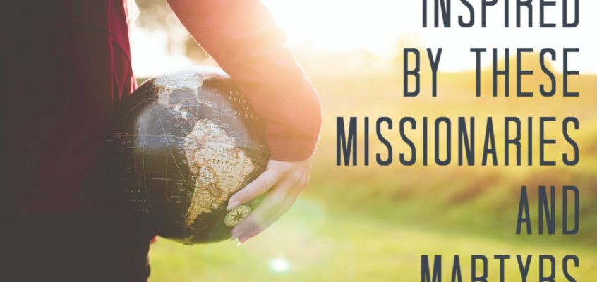 Inspired By These Missionaries and Martyrs