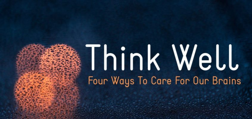 Think Well (Four Ways To Care For Our Brains)
