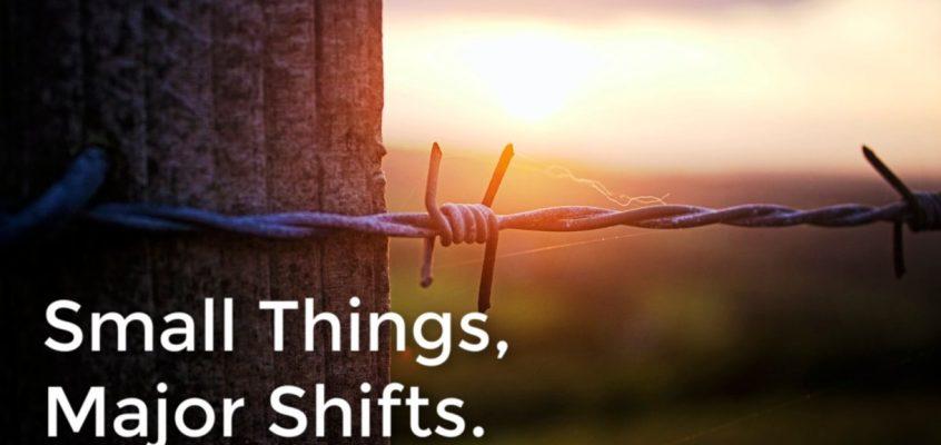 Small Things, Major Shifts