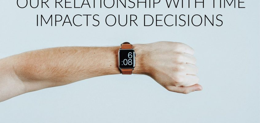 How Time Impacts Our Decisions
