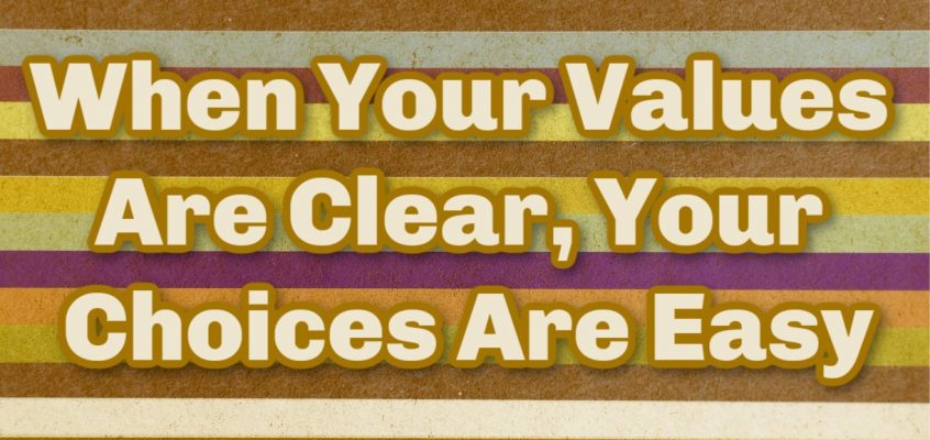 When Your Values Are Clear, Your Choices Are Easy