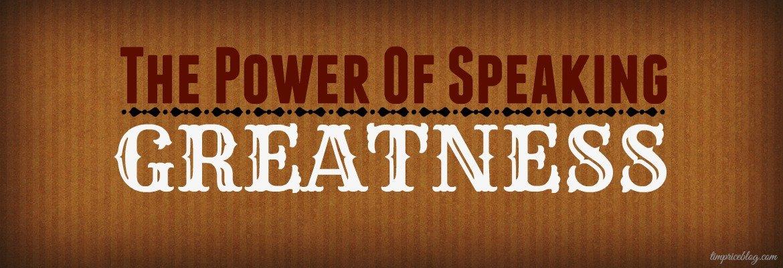 speaking greatness
